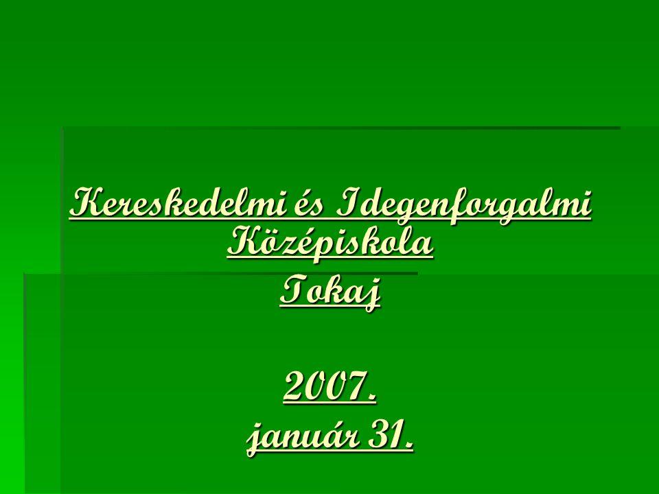 Kereskedelmi és Idegenforgalmi Középiskola Tokaj2007. január 31.