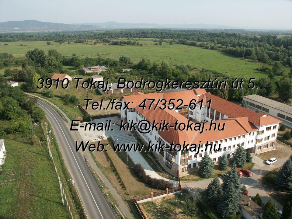 3910 Tokaj, Bodrogkeresztúri út 5. Tel./fax: 47/352-611 E-mail: kik@kik-tokaj.hu Web: www.kik-tokaj.hu