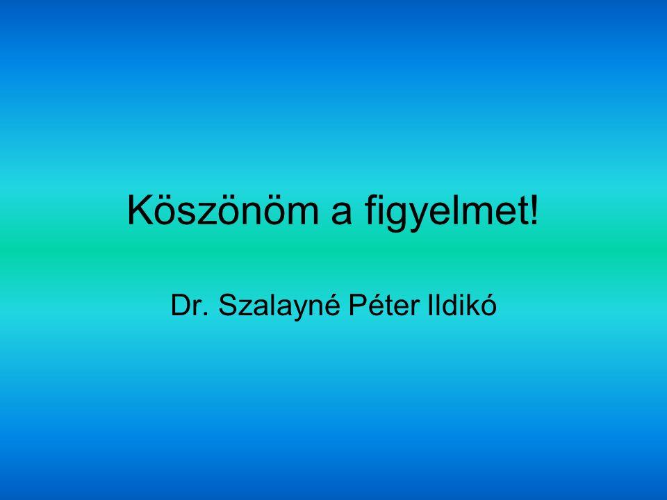Köszönöm a figyelmet! Dr. Szalayné Péter Ildikó
