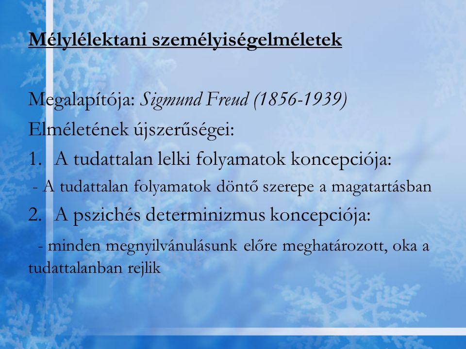 Mélylélektani személyiségelméletek Megalapítója: Sigmund Freud (1856-1939) Elméletének újszerűségei: 1.A tudattalan lelki folyamatok koncepciója: - A