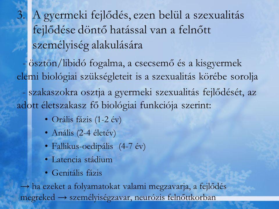 3.A gyermeki fejlődés, ezen belül a szexualitás fejlődése döntő hatással van a felnőtt személyiség alakulására - ösztön/libidó fogalma, a csecsemő és
