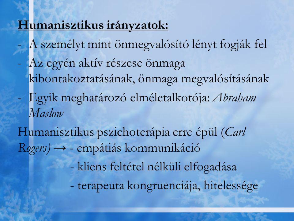 Humanisztikus irányzatok: -A személyt mint önmegvalósító lényt fogják fel -Az egyén aktív részese önmaga kibontakoztatásának, önmaga megvalósításának