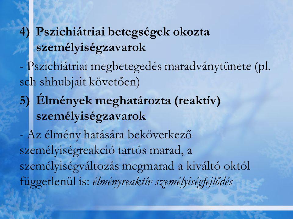 4)Pszichiátriai betegségek okozta személyiségzavarok - Pszichiátriai megbetegedés maradványtünete (pl. sch shhubjait követően) 5)Élmények meghatározta