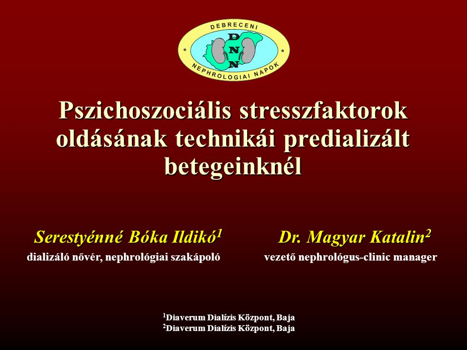Pszichoszociális stresszfaktorok oldásának technikái predializált betegeinknél 1 1 Diaverum Dialízis Központ, Baja 2 2 Diaverum Dialízis Központ, Baja Serestyénné Bóka Ildikó 1 Serestyénné Bóka Ildikó 1 Dr.