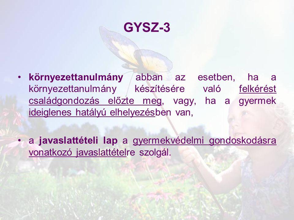 GYSZ-3 környezettanulmány abban az esetben, ha a környezettanulmány készítésére való felkérést családgondozás előzte meg, vagy, ha a gyermek ideiglene