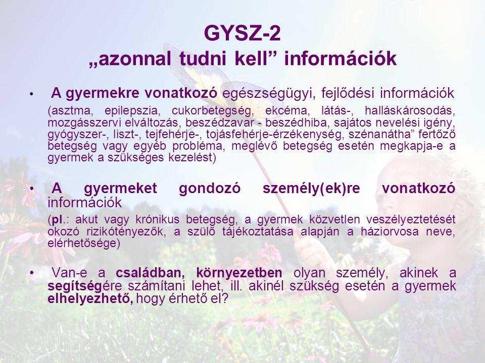 """GYSZ-2 """"azonnal tudni kell"""" információk A gyermekre vonatkozó egészségügyi, fejlődési információk (asztma, epilepszia, cukorbetegség, ekcéma, látás-,"""