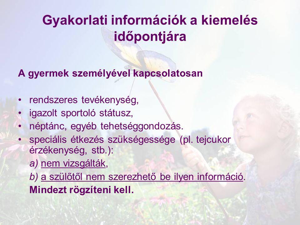 Gyakorlati információk a kiemelés időpontjára A gyermek személyével kapcsolatosan rendszeres tevékenység, igazolt sportoló státusz, néptánc, egyéb teh