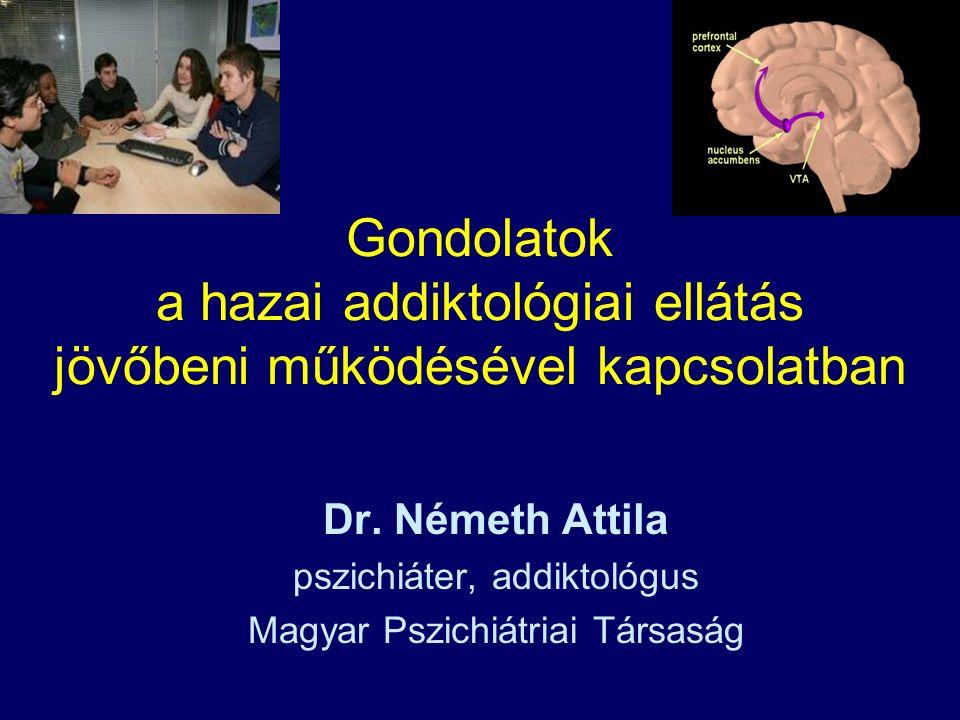 Gondolatok a hazai addiktológiai ellátás jövőbeni működésével kapcsolatban Dr.