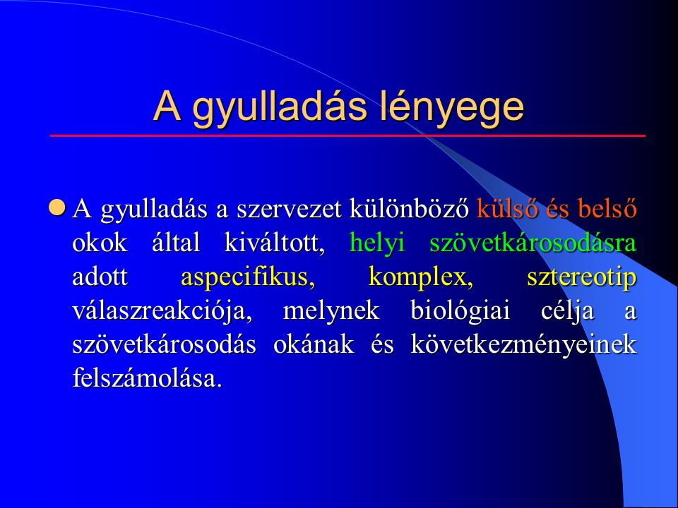 A gyulladás klasszikus helyi tünetei RUBOR (Pír) RUBOR (Pír) CALOR (Hőmérsékletemelkedés) CALOR (Hőmérsékletemelkedés) TUMOR (Duzzanat) TUMOR (Duzzanat) DOLOR (Fájdalom) Celsus (ie 30-iu 38) DOLOR (Fájdalom) Celsus (ie 30-iu 38) FUNCTIO LAESA Galenus (112-200) FUNCTIO LAESA Galenus (112-200)