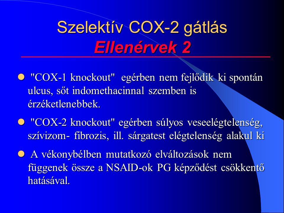 Szelektív COX-2 gátlás Ellenérvek 2 COX-1 knockout egérben nem fejlődik ki spontán ulcus, sőt indomethacinnal szemben is érzéketlenebbek.