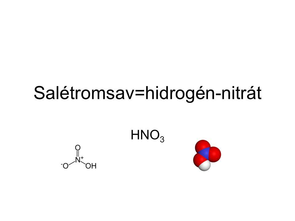 Salétromsav=hidrogén-nitrát HNO 3