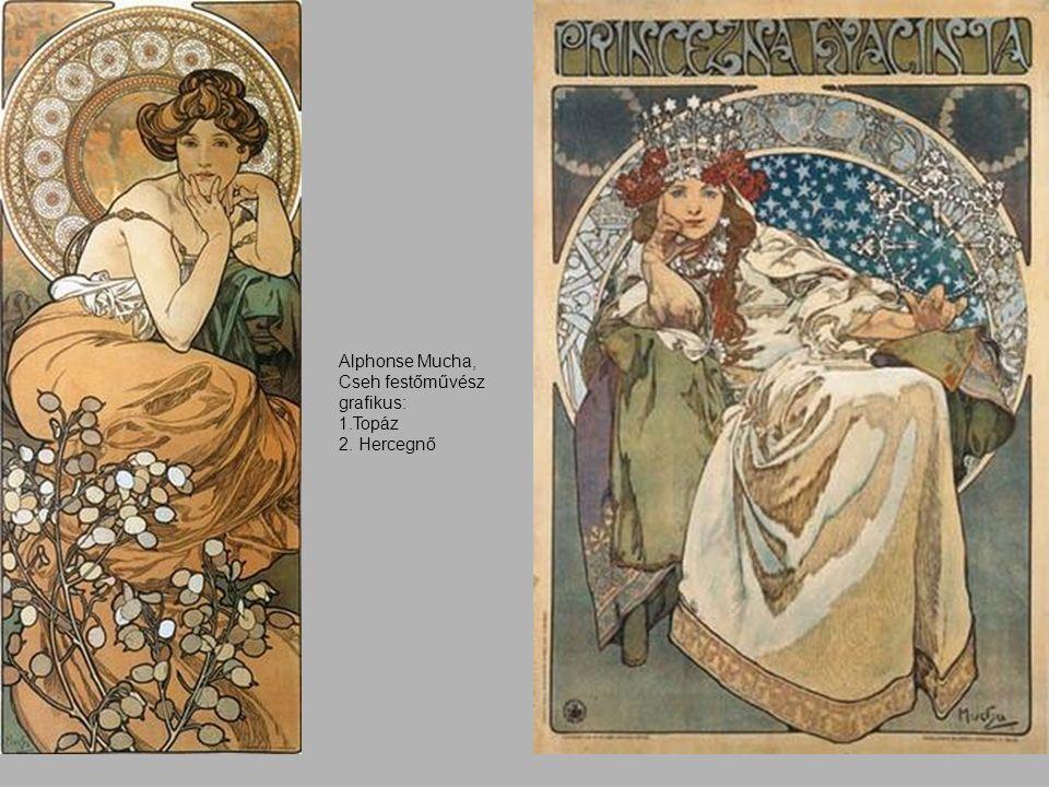 Alphonse Mucha, Cseh festőművész grafikus: 1.Topáz 2. Hercegnő