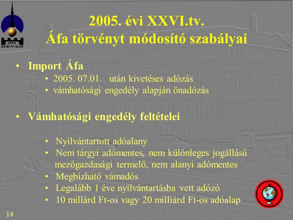14 2005. évi XXVI.tv. Áfa törvényt módosító szabályai Import Áfa 2005.