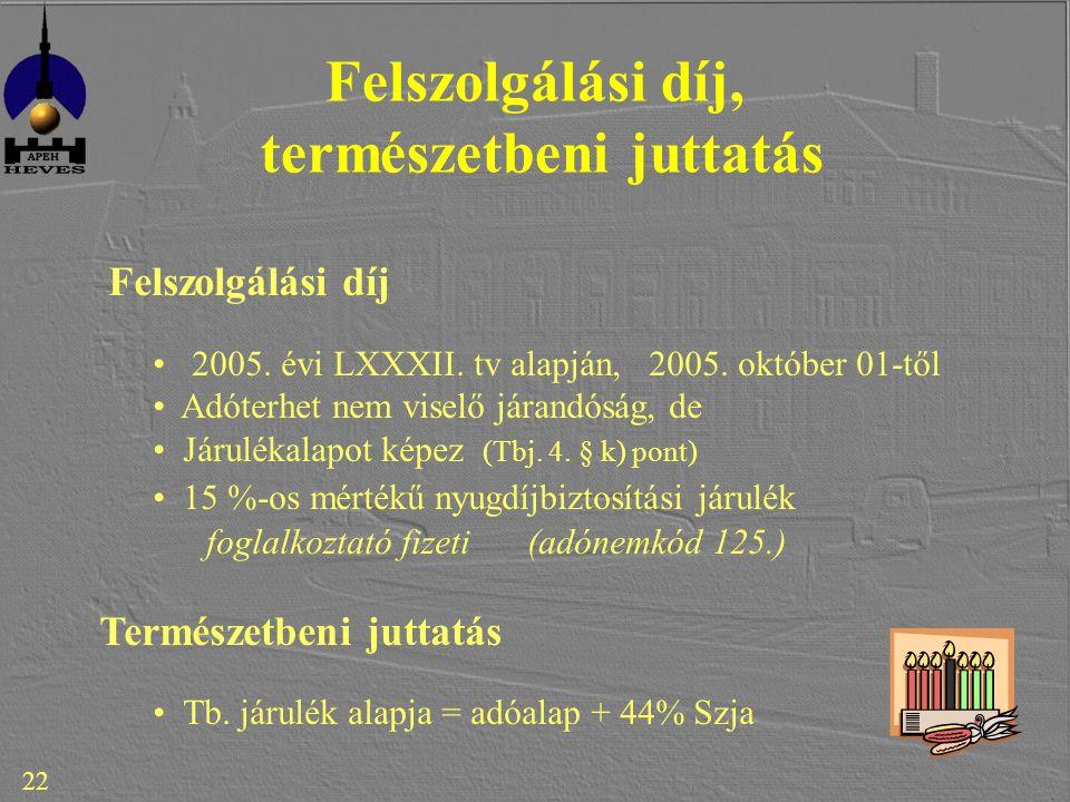 22 Felszolgálási díj, természetbeni juttatás Felszolgálási díj 2005.