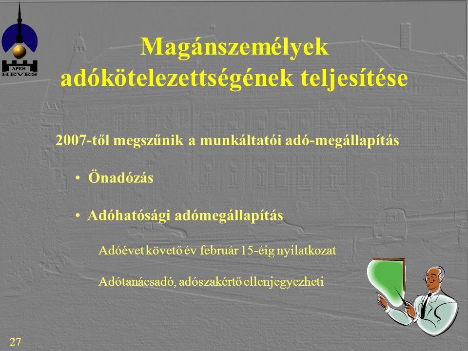 27 Magánszemélyek adókötelezettségének teljesítése 2007-től megszűnik a munkáltatói adó-megállapítás Önadózás Adóhatósági adómegállapítás Adóévet követő év február 15-éig nyilatkozat Adótanácsadó, adószakértő ellenjegyezheti