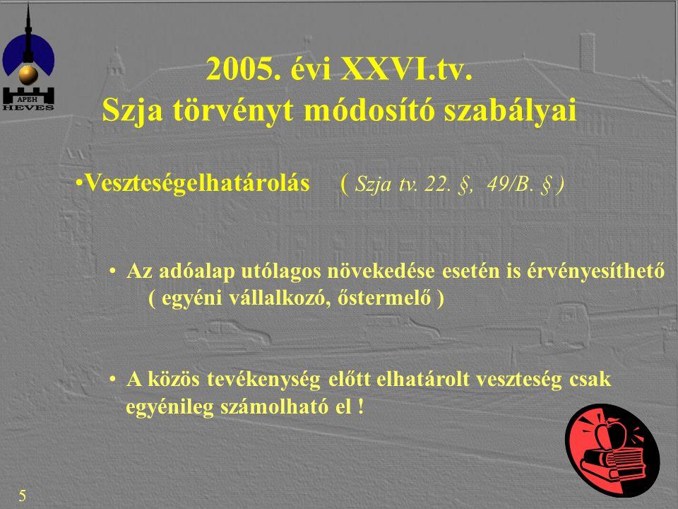 5 2005. évi XXVI.tv. Szja törvényt módosító szabályai Veszteségelhatárolás ( Szja tv.