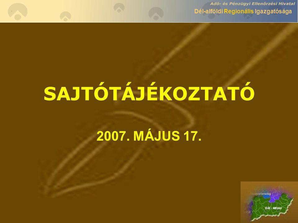 Dél-alföldi Regionális Igazgatósága SAJTÓTÁJÉKOZTATÓ 2007. MÁJUS 17.