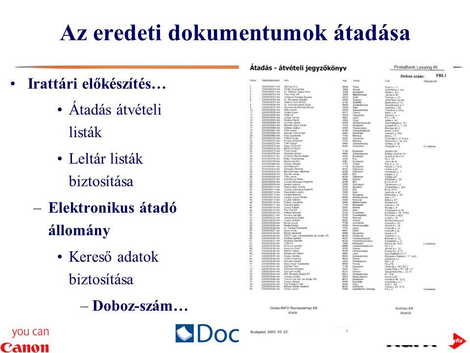 Az eredeti dokumentumok átadása Irattári előkészítés… Átadás átvételi listák Leltár listák biztosítása –Elektronikus átadó állomány Kereső adatok biztosítása –Doboz-szám…