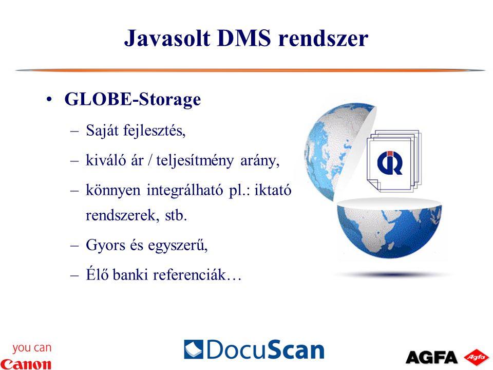 Javasolt DMS rendszer GLOBE-Storage –Saját fejlesztés, –kiváló ár / teljesítmény arány, –könnyen integrálható pl.: iktató rendszerek, stb.