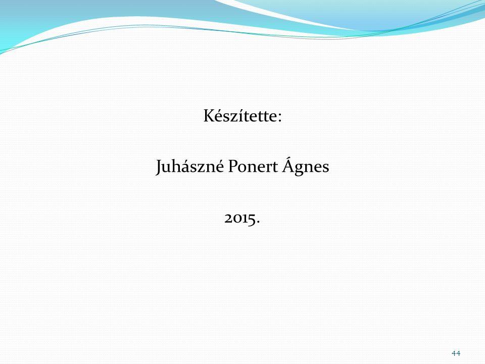 Készítette: Juhászné Ponert Ágnes 2015. 44