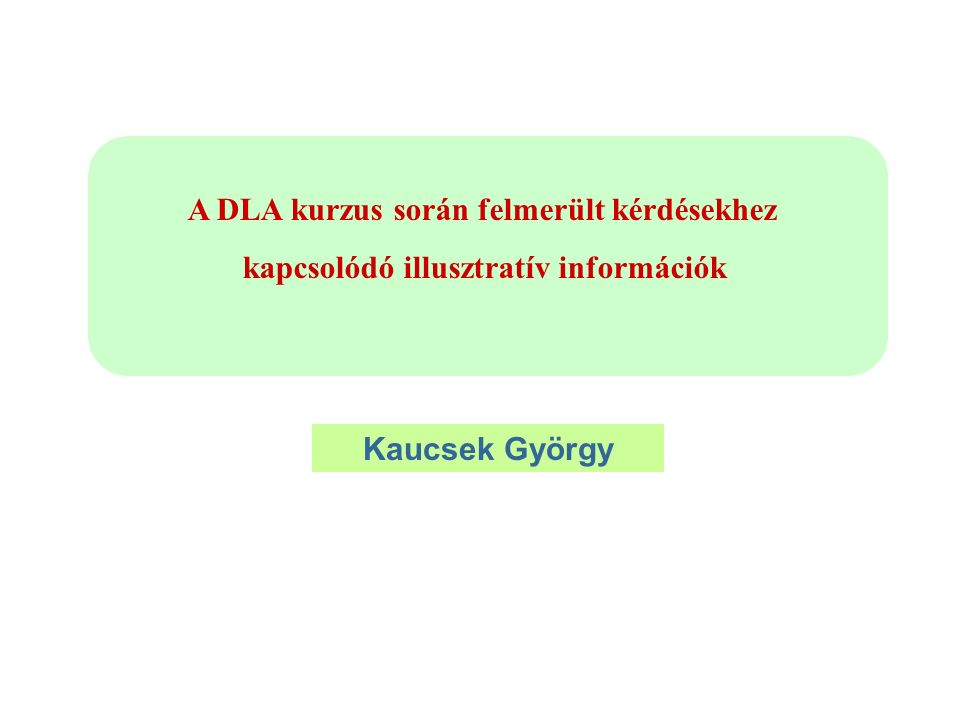 A DLA kurzus során felmerült kérdésekhez kapcsolódó illusztratív információk Kaucsek György