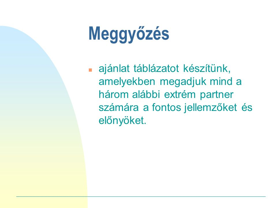 Meggyőzés n ajánlat táblázatot készítünk, amelyekben megadjuk mind a három alábbi extrém partner számára a fontos jellemzőket és előnyöket.