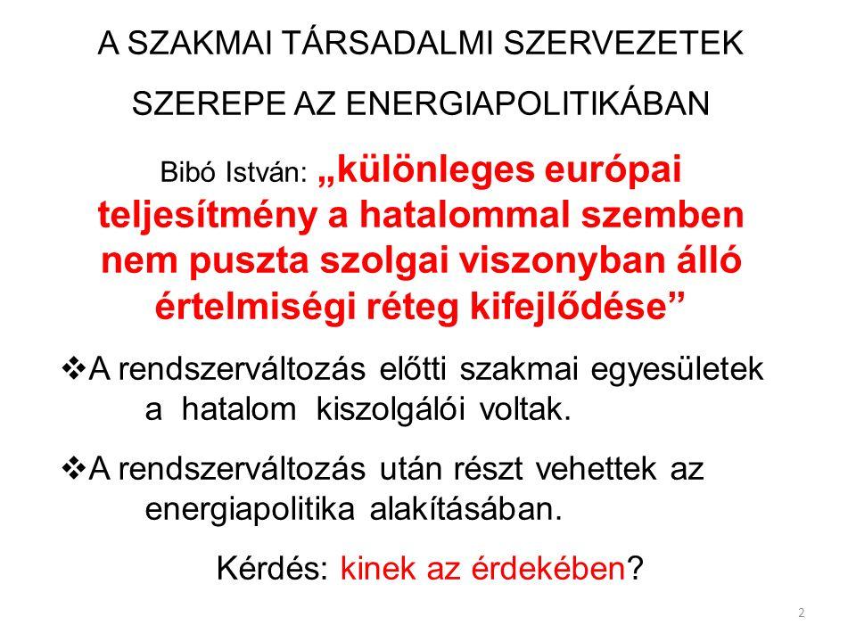 """2 A SZAKMAI TÁRSADALMI SZERVEZETEK SZEREPE AZ ENERGIAPOLITIKÁBAN Bibó István: """"különleges európai teljesítmény a hatalommal szemben nem puszta szolgai"""