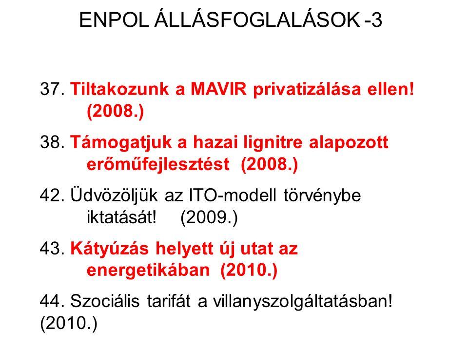 ENPOL ÁLLÁSFOGLALÁSOK -3 37. Tiltakozunk a MAVIR privatizálása ellen! (2008.) 38. Támogatjuk a hazai lignitre alapozott erőműfejlesztést (2008.) 42. Ü