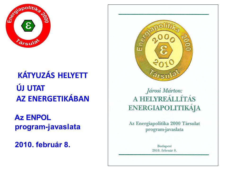 23 KÁTYUZÁS HELYETT ÚJ UTAT AZ ENERGETIKÁBAN  Az ENPOL program-javaslata 2010. február 8.