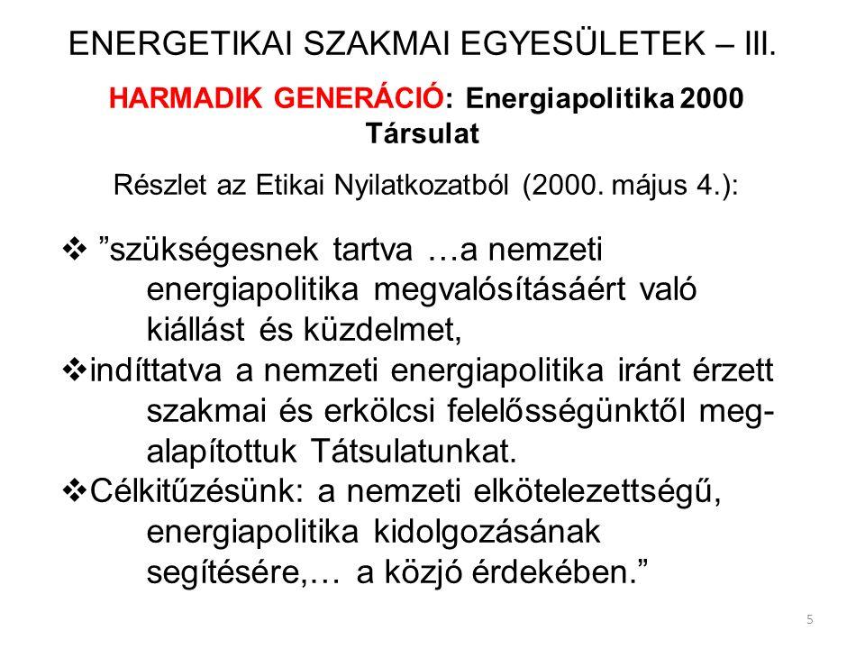 """5 ENERGETIKAI SZAKMAI EGYESÜLETEK – III. HARMADIK GENERÁCIÓ: Energiapolitika 2000 Társulat Részlet az Etikai Nyilatkozatból (2000. május 4.):  """"szüks"""