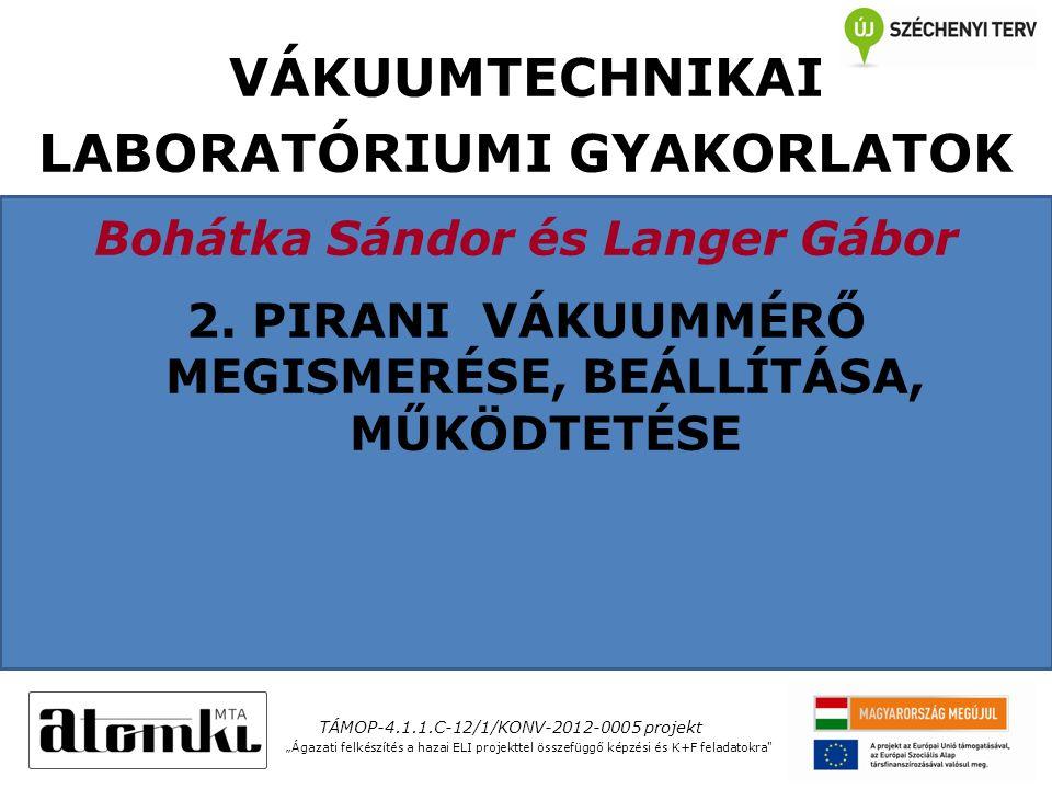 VÁKUUMTECHNIKAI LABORATÓRIUMI GYAKORLATOK Bohátka Sándor és Langer Gábor 2.