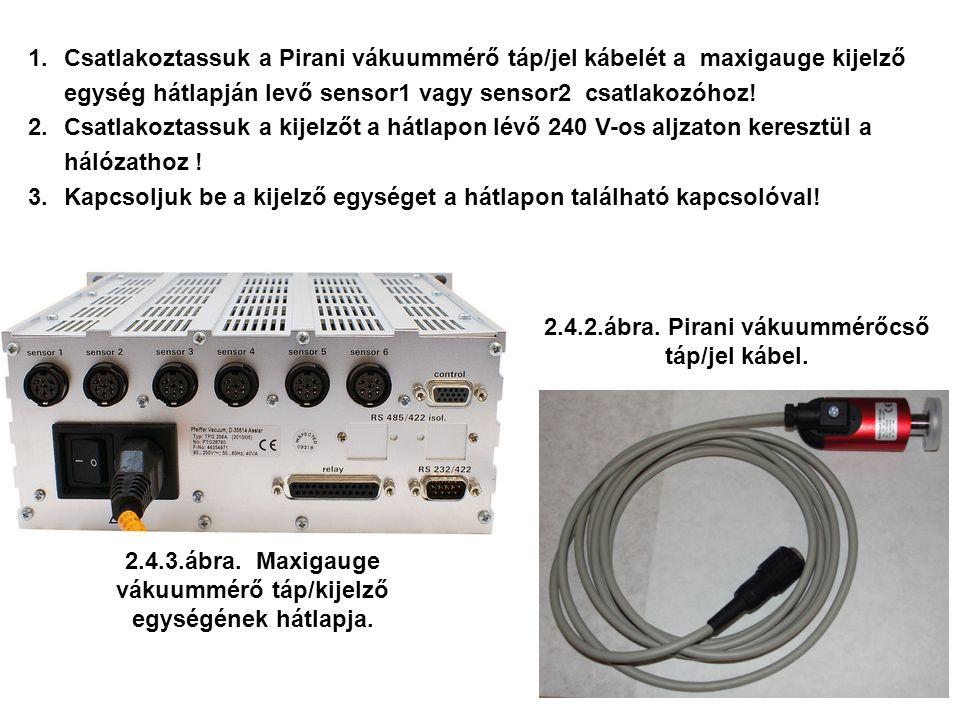 2.4.3.ábra. Maxigauge vákuummérő táp/kijelző egységének hátlapja. 2.4.2.ábra. Pirani vákuummérőcső táp/jel kábel. 1.Csatlakoztassuk a Pirani vákuummér