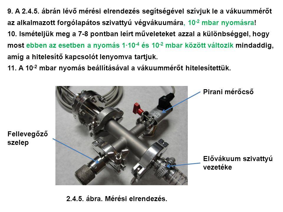 9. A 2.4.5. ábrán lévő mérési elrendezés segítségével szívjuk le a vákuummérőt az alkalmazott forgólapátos szivattyú végvákuumára, 10 -2 mbar nyomásra