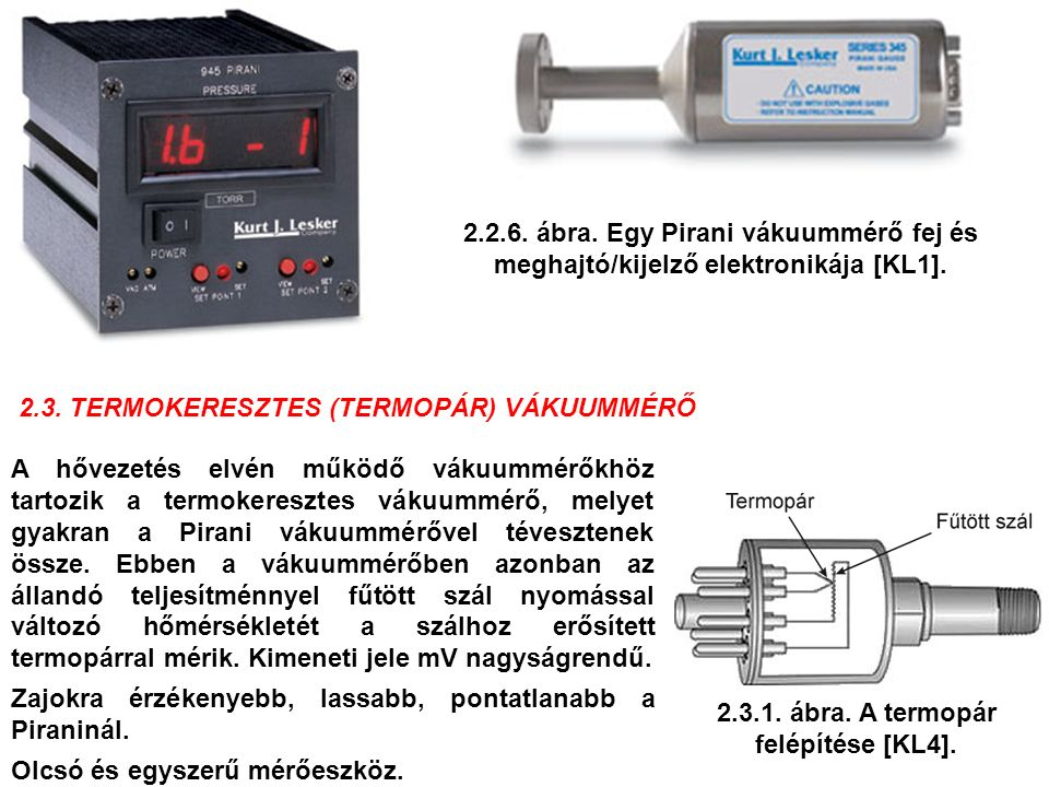 2.2.6. ábra. Egy Pirani vákuummérő fej és meghajtó/kijelző elektronikája [KL1]. 2.3. TERMOKERESZTES (TERMOPÁR) VÁKUUMMÉRŐ 2.3.1. ábra. A termopár felé
