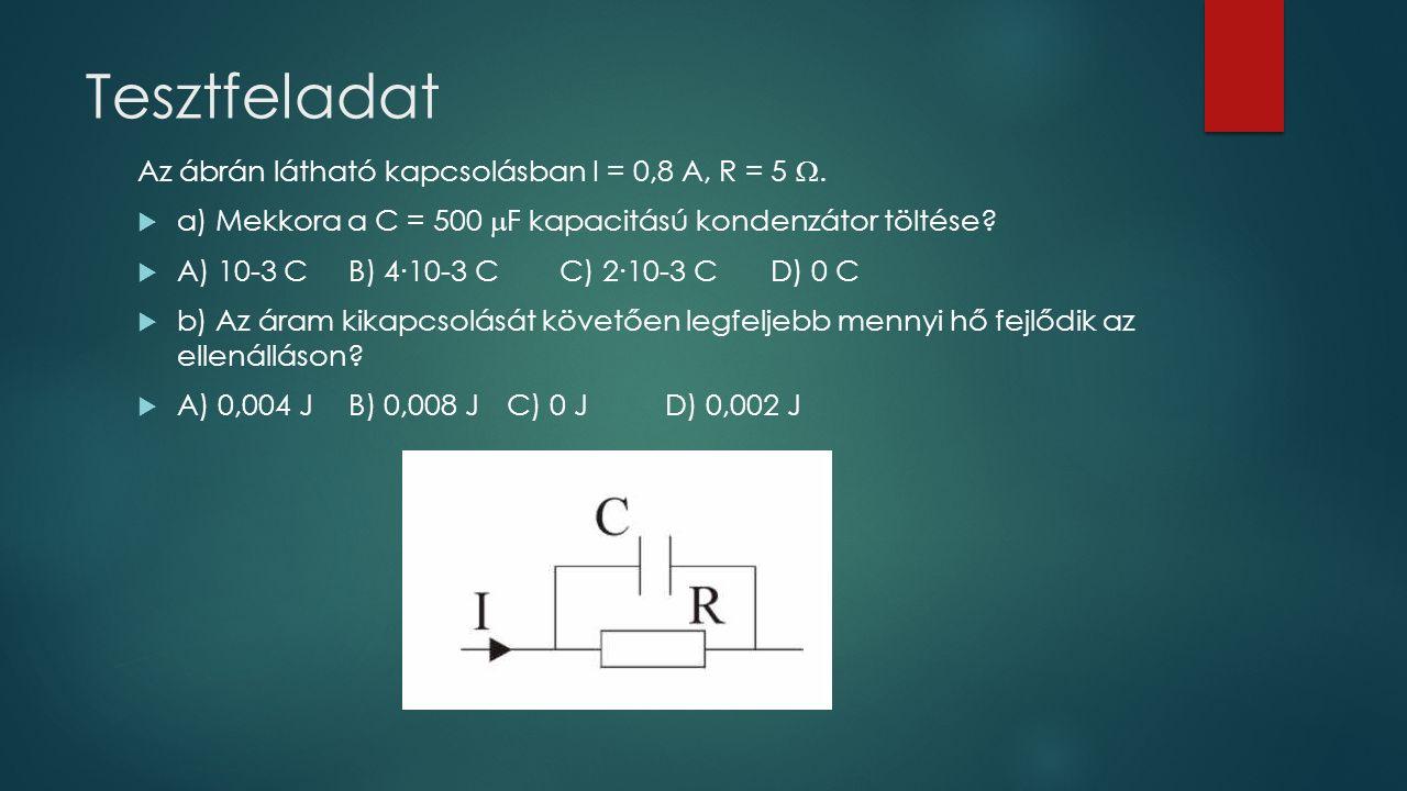 Tesztfeladat Az ábrán látható kapcsolásban I = 0,8 A, R = 5 .