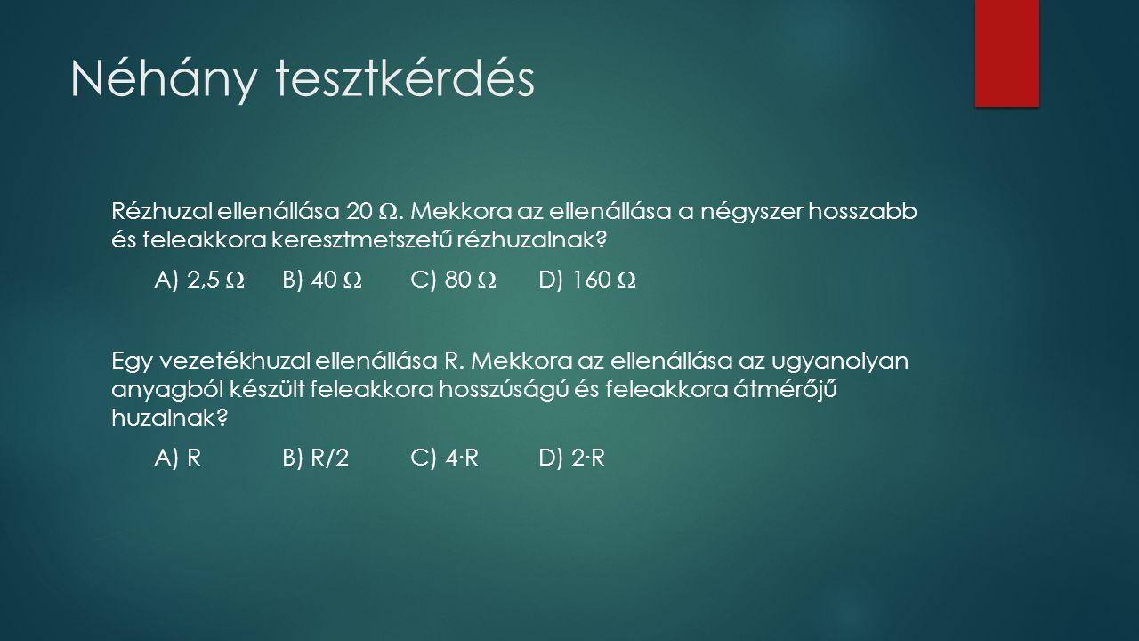Néhány tesztkérdés Rézhuzal ellenállása 20 .