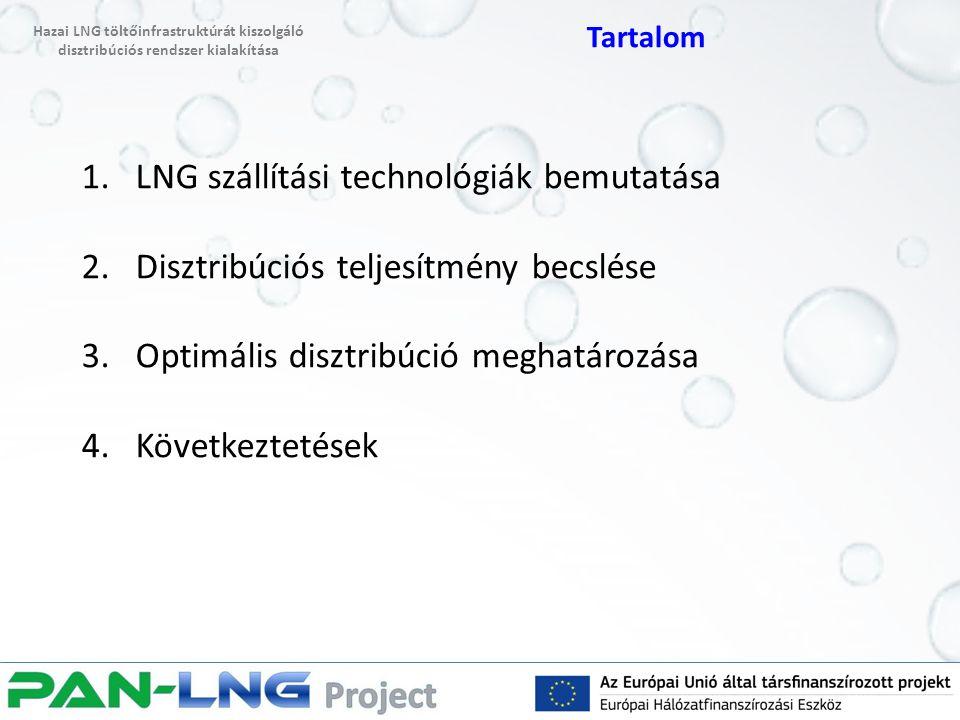 1.LNG szállítási technológiák bemutatása 2.Disztribúciós teljesítmény becslése 3.Optimális disztribúció meghatározása 4.Következtetések Hazai LNG tölt