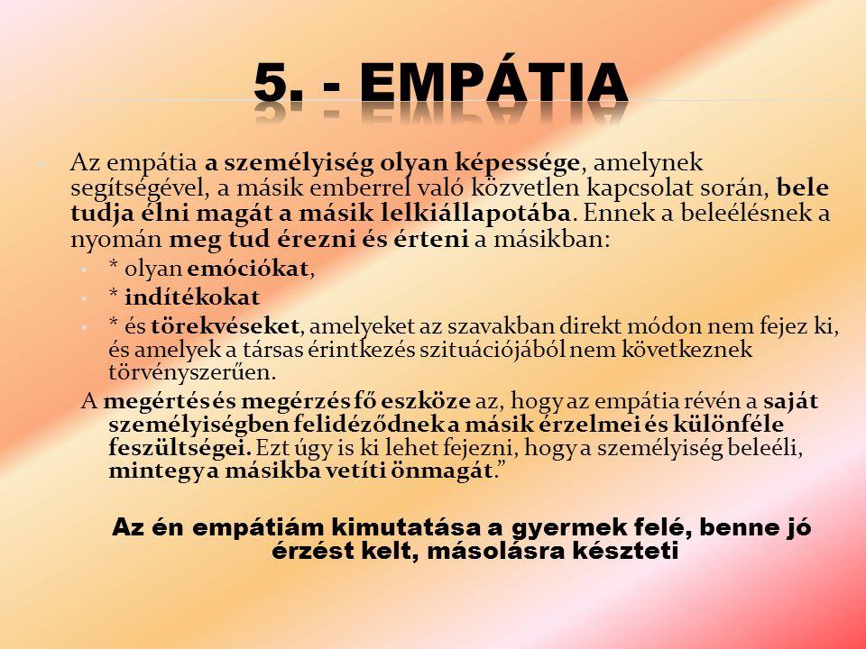 Az empátia a személyiség olyan képessége, amelynek segítségével, a másik emberrel való közvetlen kapcsolat során, bele tudja élni magát a másik lelkiállapotába.