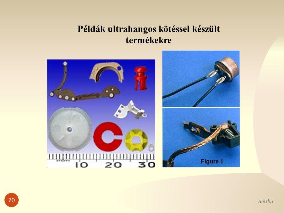 Példák ultrahangos kötéssel készült termékekre Bertha 70