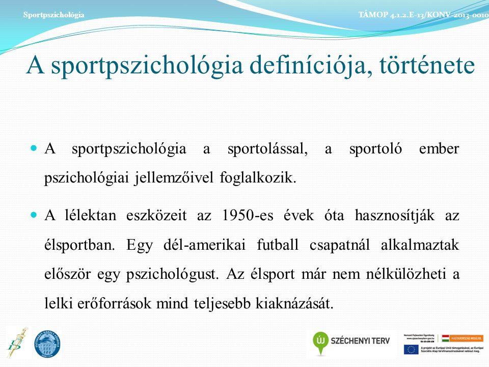 A sportpszichológia definíciója, története A sportpszichológia a sportolással, a sportoló ember pszichológiai jellemzőivel foglalkozik.