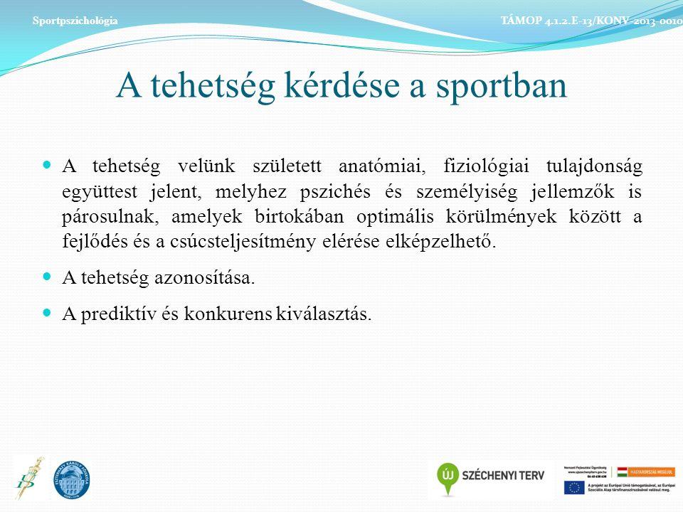 A tehetség kérdése a sportban A tehetség velünk született anatómiai, fiziológiai tulajdonság együttest jelent, melyhez pszichés és személyiség jellemzők is párosulnak, amelyek birtokában optimális körülmények között a fejlődés és a csúcsteljesítmény elérése elképzelhető.