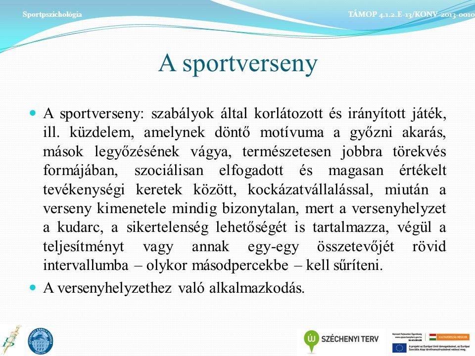A sportverseny A sportverseny: szabályok által korlátozott és irányított játék, ill.