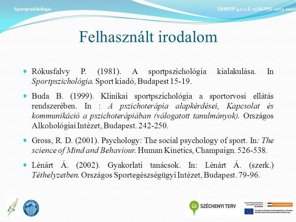 Felhasznált irodalom Rókusfalvy P. (1981). A sportpszichológia kialakulása.
