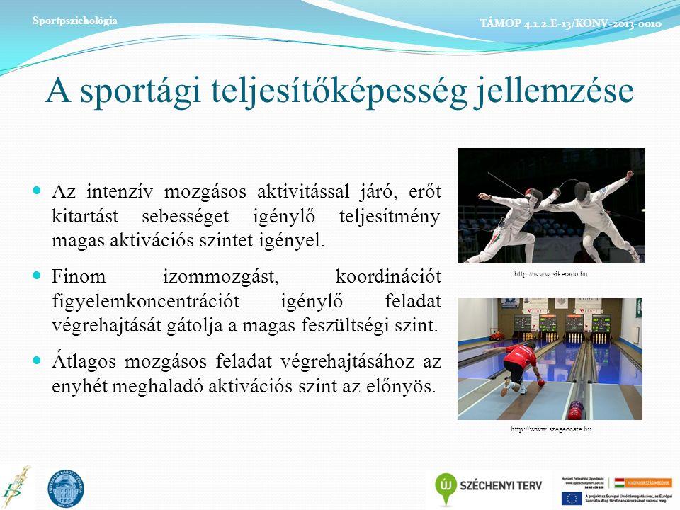 A sportági teljesítőképesség jellemzése Az intenzív mozgásos aktivitással járó, erőt kitartást sebességet igénylő teljesítmény magas aktivációs szintet igényel.