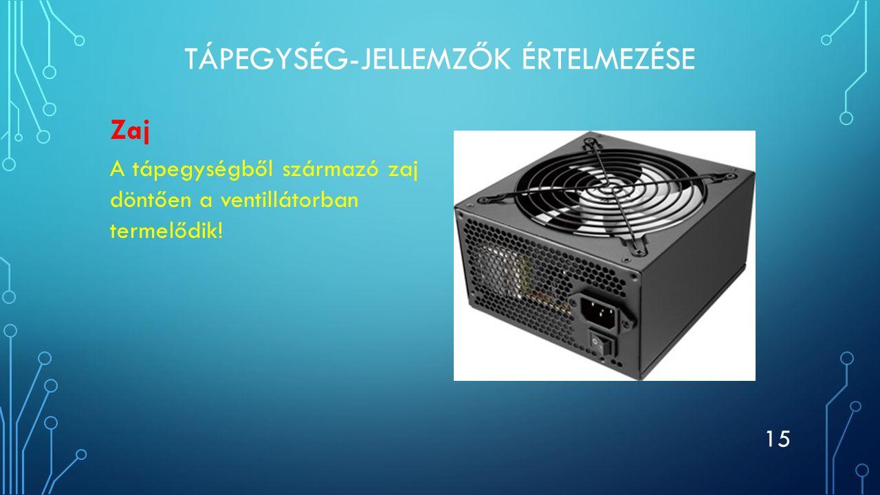 TÁPEGYSÉG-JELLEMZŐK ÉRTELMEZÉSE Zaj A tápegységből származó zaj döntően a ventillátorban termelődik! 15