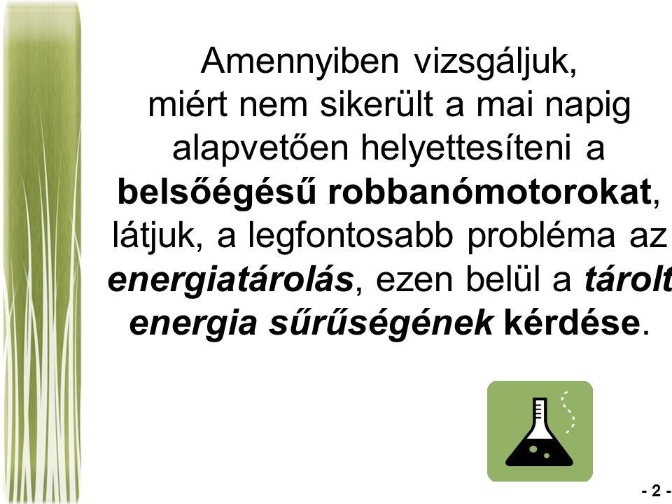Amennyiben vizsgáljuk, miért nem sikerült a mai napig alapvetően helyettesíteni a belsőégésű robbanómotorokat, látjuk, a legfontosabb probléma az energiatárolás, ezen belül a tárolt energia sűrűségének kérdése.