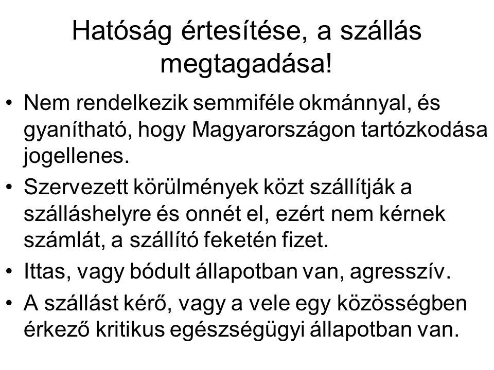 Hatóság értesítése, a szállás megtagadása! Nem rendelkezik semmiféle okmánnyal, és gyanítható, hogy Magyarországon tartózkodása jogellenes. Szervezett