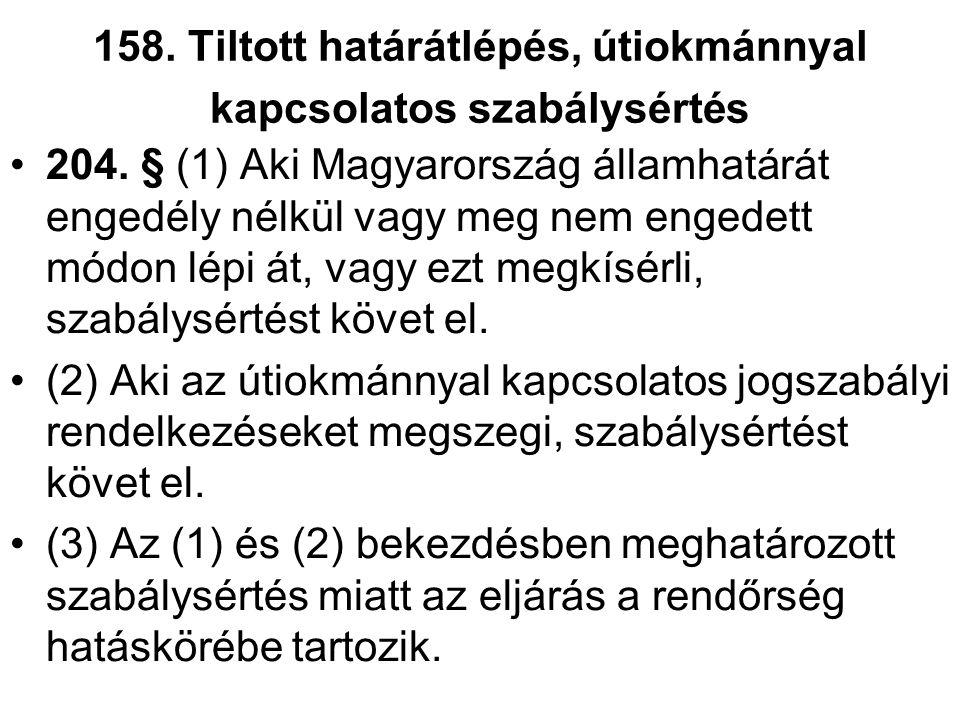 158. Tiltott határátlépés, útiokmánnyal kapcsolatos szabálysértés 204. § (1) Aki Magyarország államhatárát engedély nélkül vagy meg nem engedett módon