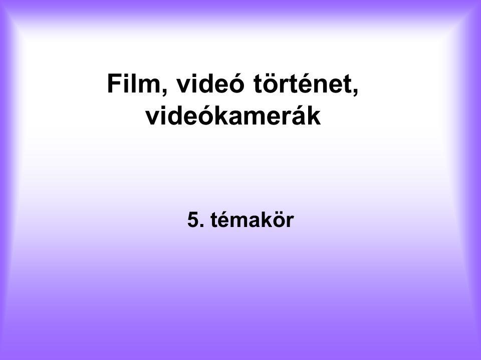 Film, videó történet, videókamerák 5. témakör