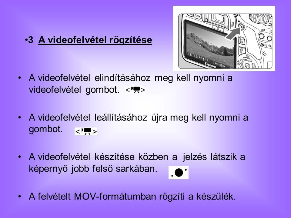 A videofelvétel elindításához meg kell nyomni a videofelvétel gombot. A videofelvétel leállításához újra meg kell nyomni a gombot. A videofelvétel kés
